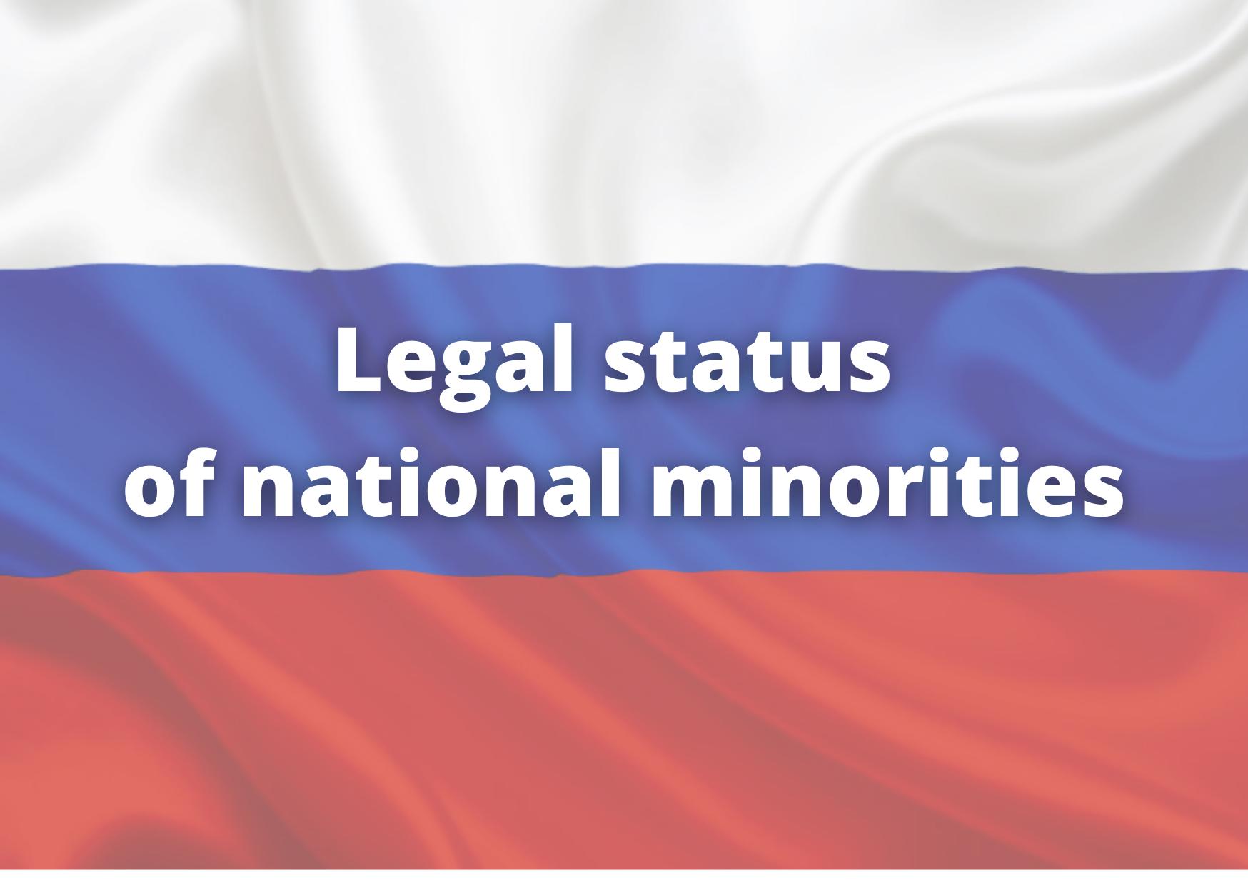 Legal status of national minorities LEGAL STATUS OF NATIONAL MINORITIES IN RUSSIA